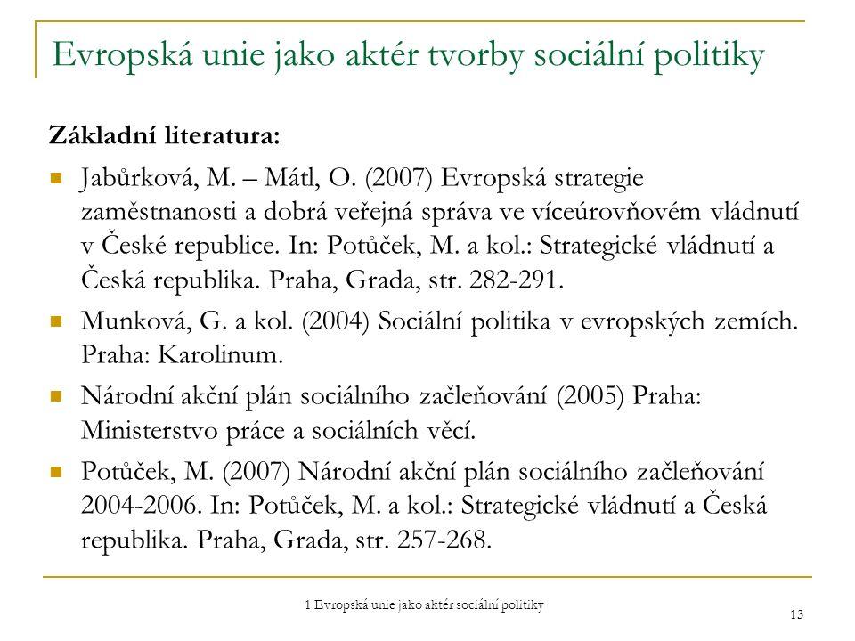 1 Evropská unie jako aktér sociální politiky 13 Evropská unie jako aktér tvorby sociální politiky Základní literatura: Jabůrková, M. – Mátl, O. (2007)