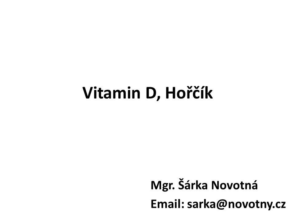 Vitamin D, Hořčík Mgr. Šárka Novotná Email: sarka@novotny.cz