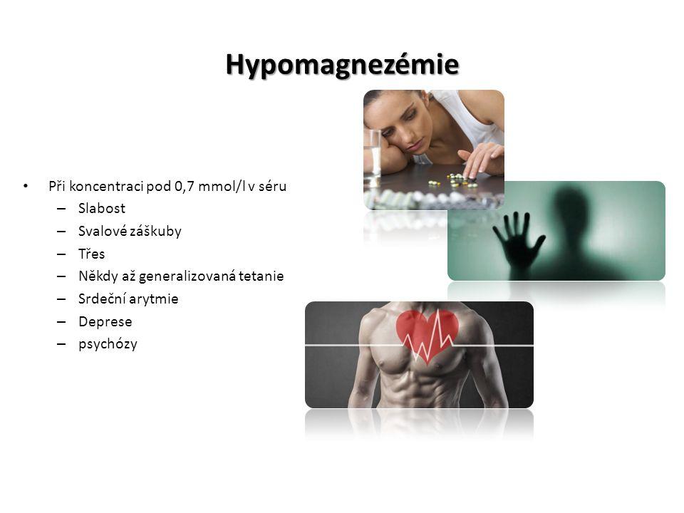 Hypomagnezémie Při koncentraci pod 0,7 mmol/l v séru – Slabost – Svalové záškuby – Třes – Někdy až generalizovaná tetanie – Srdeční arytmie – Deprese – psychózy