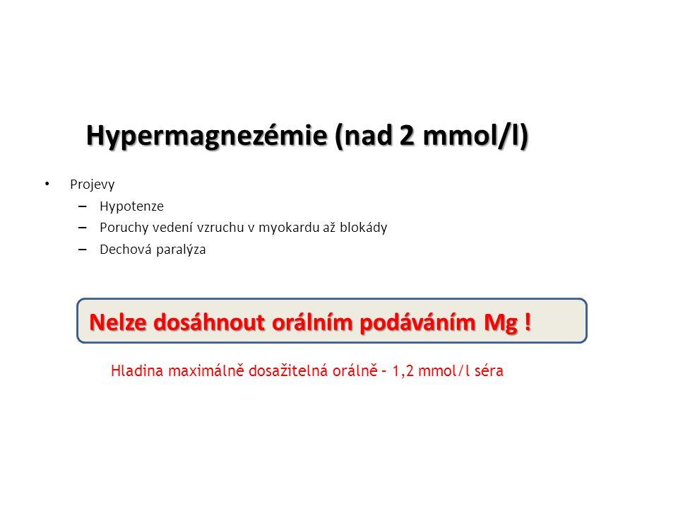 Hypermagnezémie (nad 2 mmol/l) Projevy – Hypotenze – Poruchy vedení vzruchu v myokardu až blokády – Dechová paralýza Nelze dosáhnout orálním podáváním