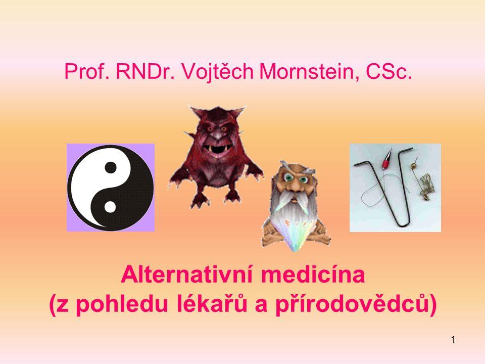 1 Prof. RNDr. Vojtěch Mornstein, CSc. Alternativní medicína (z pohledu lékařů a přírodovědců)