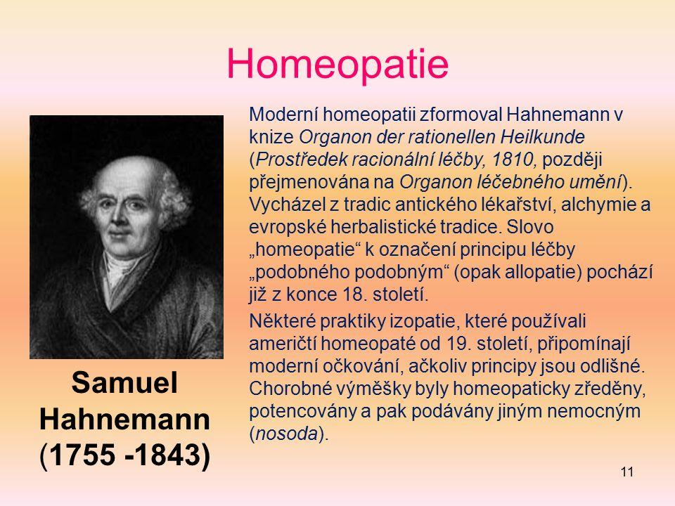 11 Homeopatie Samuel Hahnemann (1755 -1843) Moderní homeopatii zformoval Hahnemann v knize Organon der rationellen Heilkunde (Prostředek racionální lé