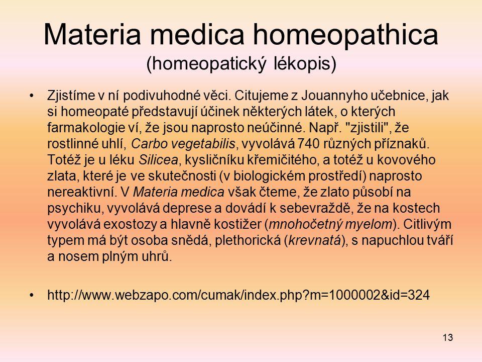Materia medica homeopathica (homeopatický lékopis) Zjistíme v ní podivuhodné věci. Citujeme z Jouannyho učebnice, jak si homeopaté představují účinek