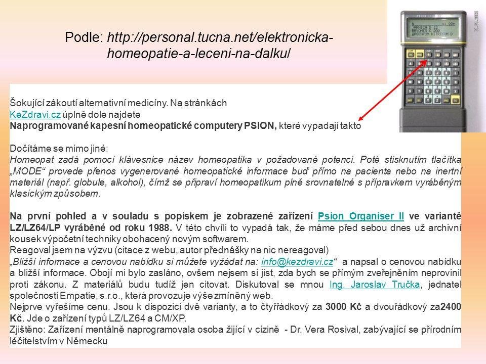 Podle: http://personal.tucna.net/elektronicka- homeopatie-a-leceni-na-dalku/ 15 Šokující zákoutí alternativní medicíny. Na stránkách KeZdravi.czKeZdra