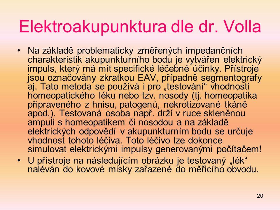 20 Elektroakupunktura dle dr. Volla Na základě problematicky změřených impedančních charakteristik akupunkturního bodu je vytvářen elektrický impuls,