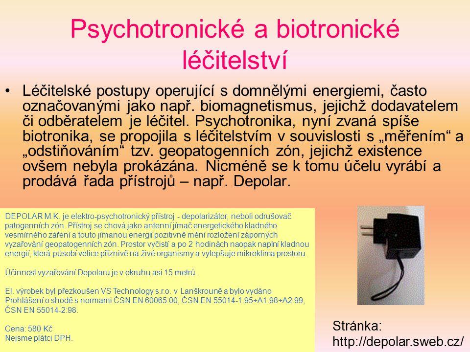 Psychotronické a biotronické léčitelství Léčitelské postupy operující s domnělými energiemi, často označovanými jako např. biomagnetismus, jejichž dod