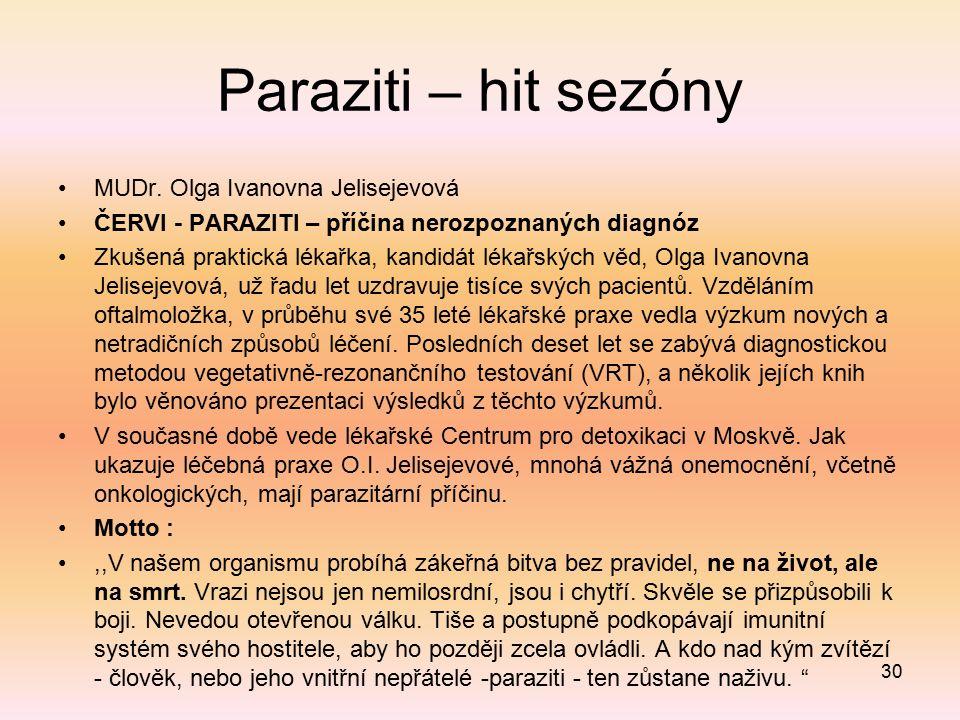 Paraziti – hit sezóny MUDr. Olga Ivanovna Jelisejevová ČERVI - PARAZITI – příčina nerozpoznaných diagnóz Zkušená praktická lékařka, kandidát lékařskýc
