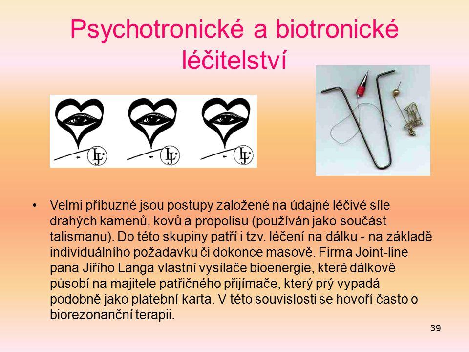 39 Psychotronické a biotronické léčitelství Velmi příbuzné jsou postupy založené na údajné léčivé síle drahých kamenů, kovů a propolisu (používán jako