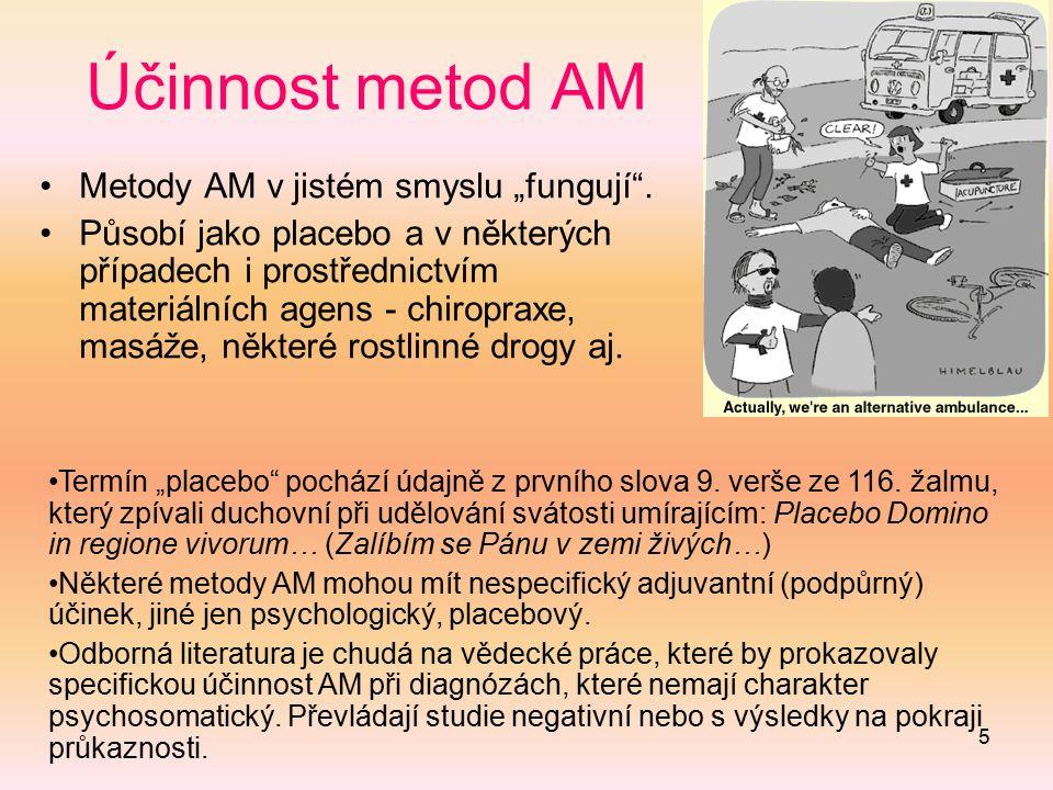 """5 Účinnost metod AM Metody AM v jistém smyslu """"fungují"""". Působí jako placebo a v některých případech i prostřednictvím materiálních agens - chiropraxe"""