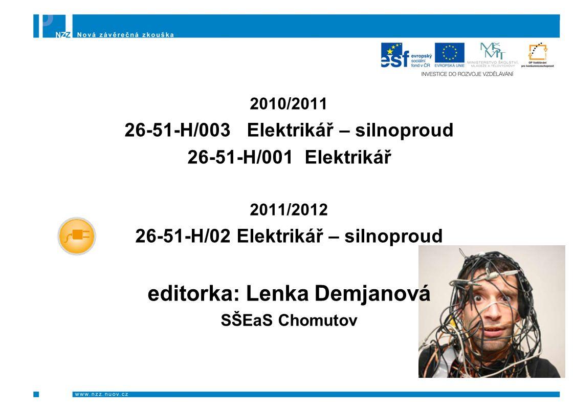 2010/2011 26-51-H/003 Elektrikář – silnoproud 26-51-H/001 Elektrikář 2011/2012 26-51-H/02 Elektrikář – silnoproud editorka: Lenka Demjanová SŠEaS Chom