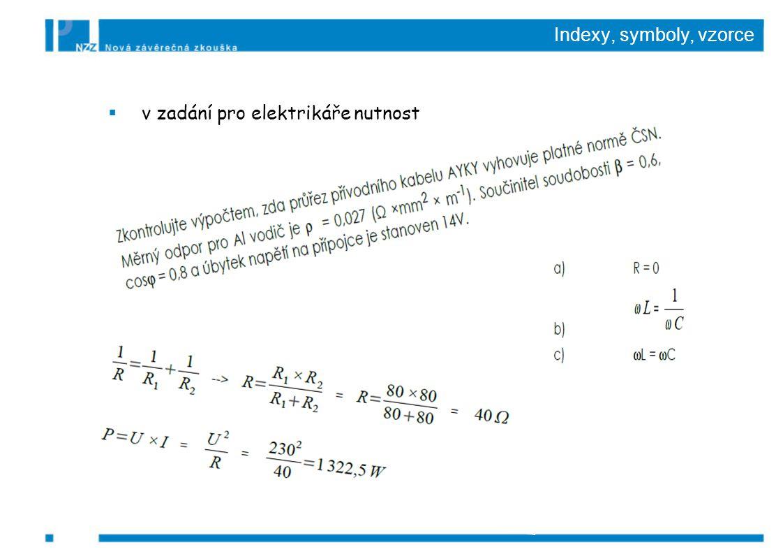 Indexy, symboly, vzorce  v zadání pro elektrikáře nutnost