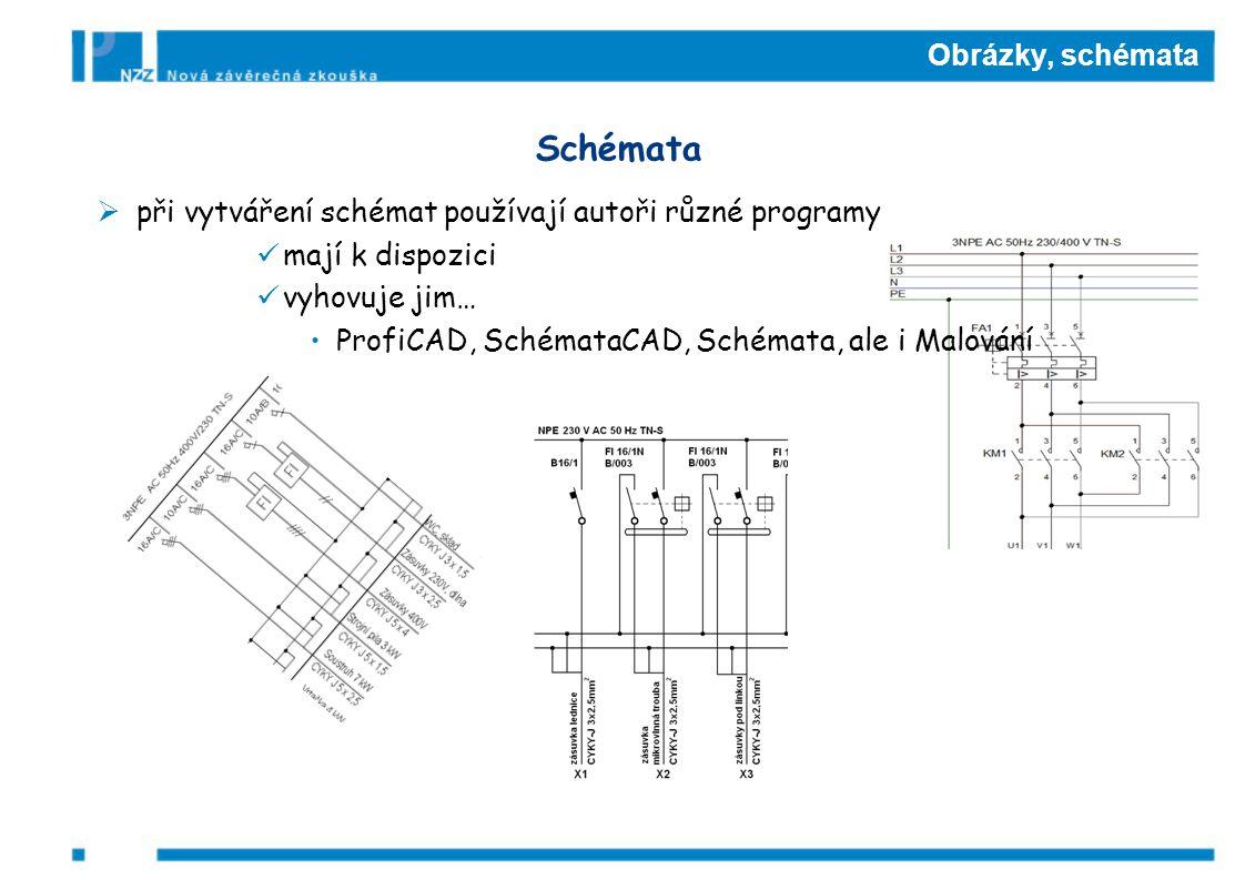 Obrázky, schémata Schémata  při vytváření schémat používají autoři různé programy mají k dispozici vyhovuje jim… ProfiCAD, SchémataCAD, Schémata, ale