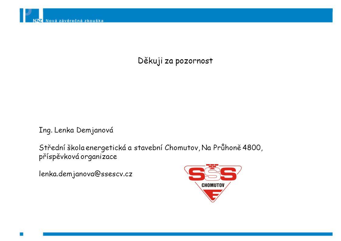 Děkuji za pozornost Ing. Lenka Demjanová Střední škola energetická a stavební Chomutov, Na Průhoně 4800, příspěvková organizace lenka.demjanova@ssescv