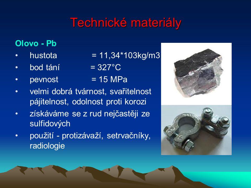 Technické materiály Olovo - Pb hustota = 11,34*103kg/m3 bod tání = 327°C pevnost = 15 MPa velmi dobrá tvárnost, svařitelnost pájitelnost, odolnost proti korozi získáváme se z rud nejčastěji ze sulfidových použití - protizávaží, setrvačníky, radiologie