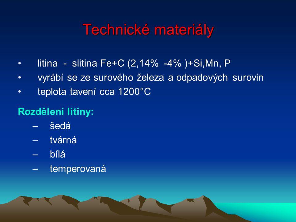 Technické materiály litina - slitina Fe+C (2,14% -4% )+Si,Mn, P vyrábí se ze surového železa a odpadových surovin teplota tavení cca 1200°C Rozdělení litiny: –šedá –tvárná –bílá –temperovaná