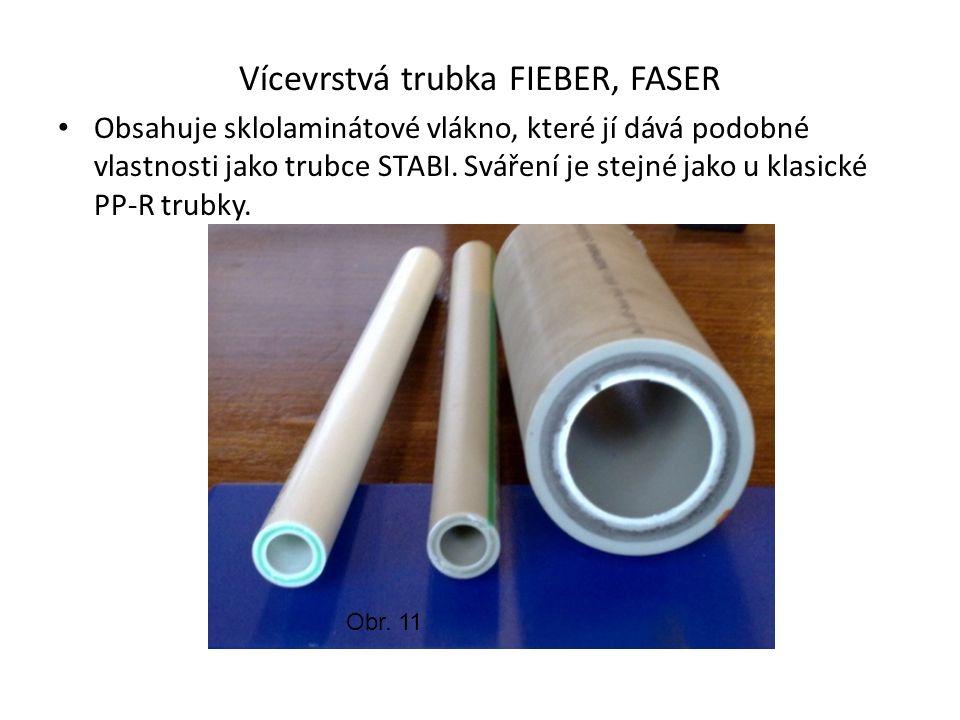 Vícevrstvá trubka FIEBER, FASER Obsahuje sklolaminátové vlákno, které jí dává podobné vlastnosti jako trubce STABI.