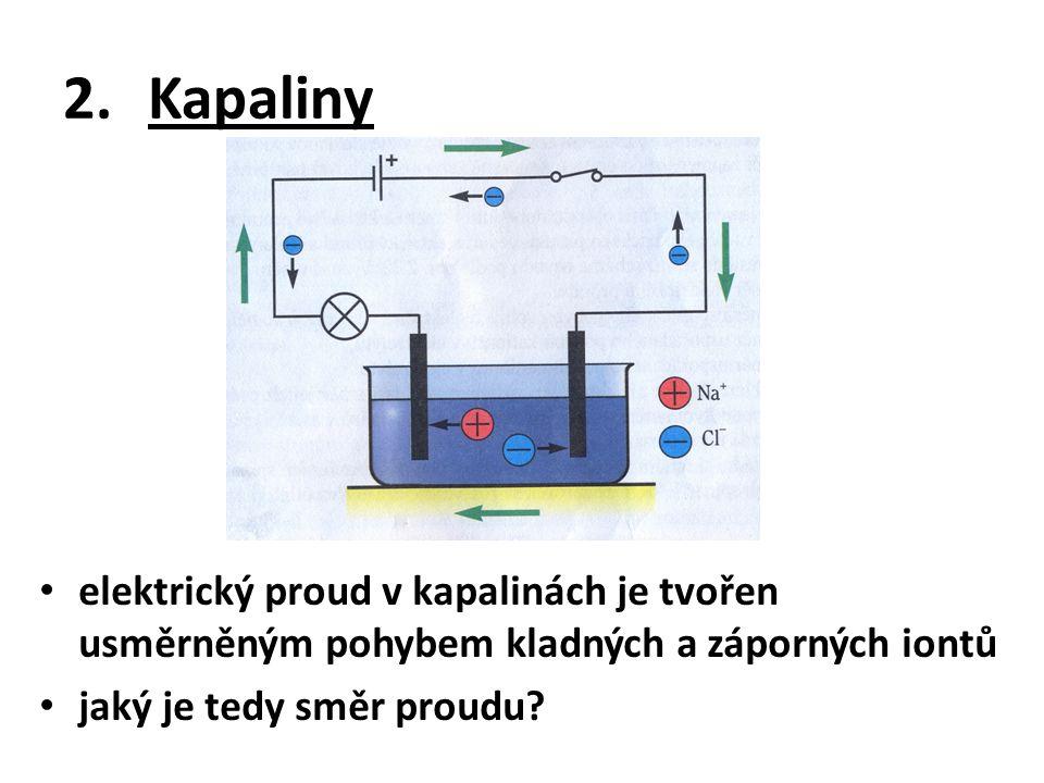 2.Kapaliny elektrický proud v kapalinách je tvořen usměrněným pohybem kladných a záporných iontů jaký je tedy směr proudu?