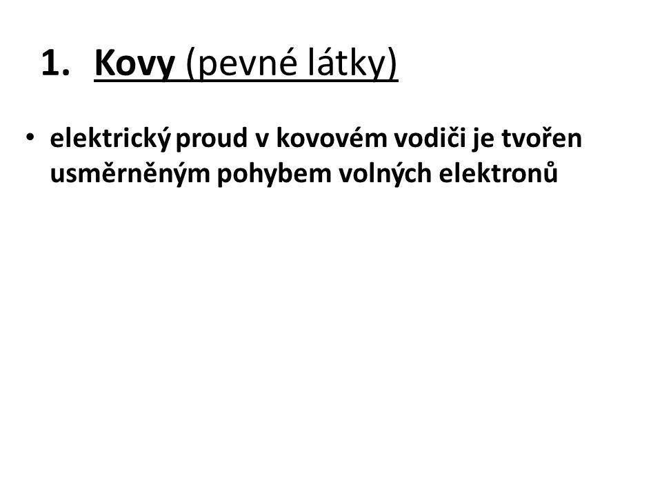 1.Kovy (pevné látky) elektrický proud v kovovém vodiči je tvořen usměrněným pohybem volných elektronů