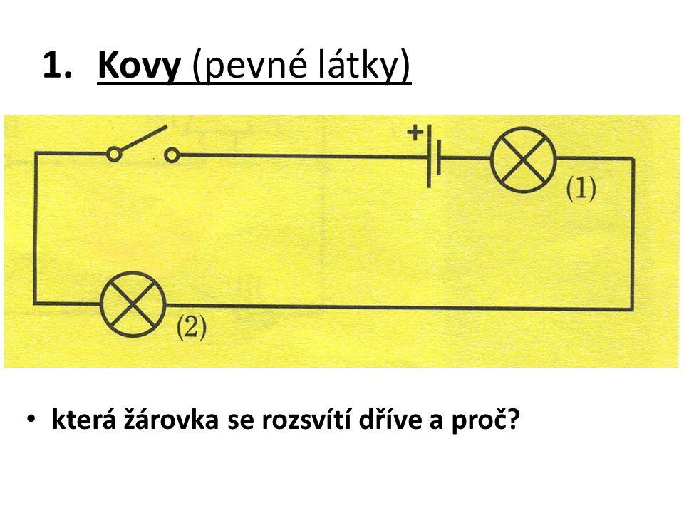 1.Kovy (pevné látky) která žárovka se rozsvítí dříve a proč?
