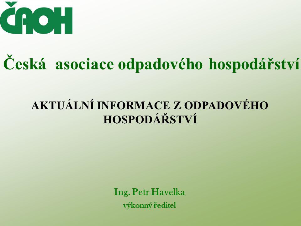 AKTUÁLNÍ INFORMACE Z ODPADOVÉHO HOSPODÁŘSTVÍ Ing.