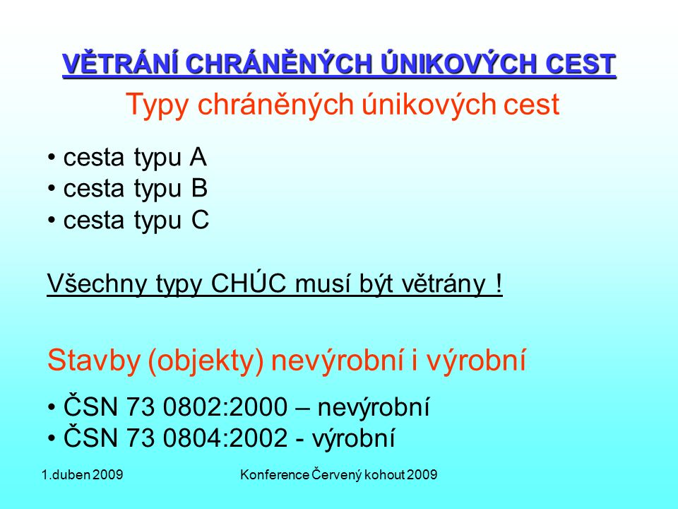 1.duben 2009Konference Červený kohout 2009 VĚTRÁNÍ CHRÁNĚNÝCH ÚNIKOVÝCH CEST Typy chráněných únikových cest cesta typu A cesta typu B cesta typu C Všechny typy CHÚC musí být větrány .