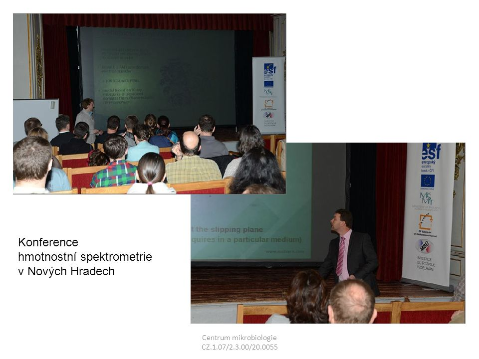 Centrum mikrobiologie CZ.1.07/2.3.00/20.0055 Konference hmotnostní spektrometrie v Nových Hradech