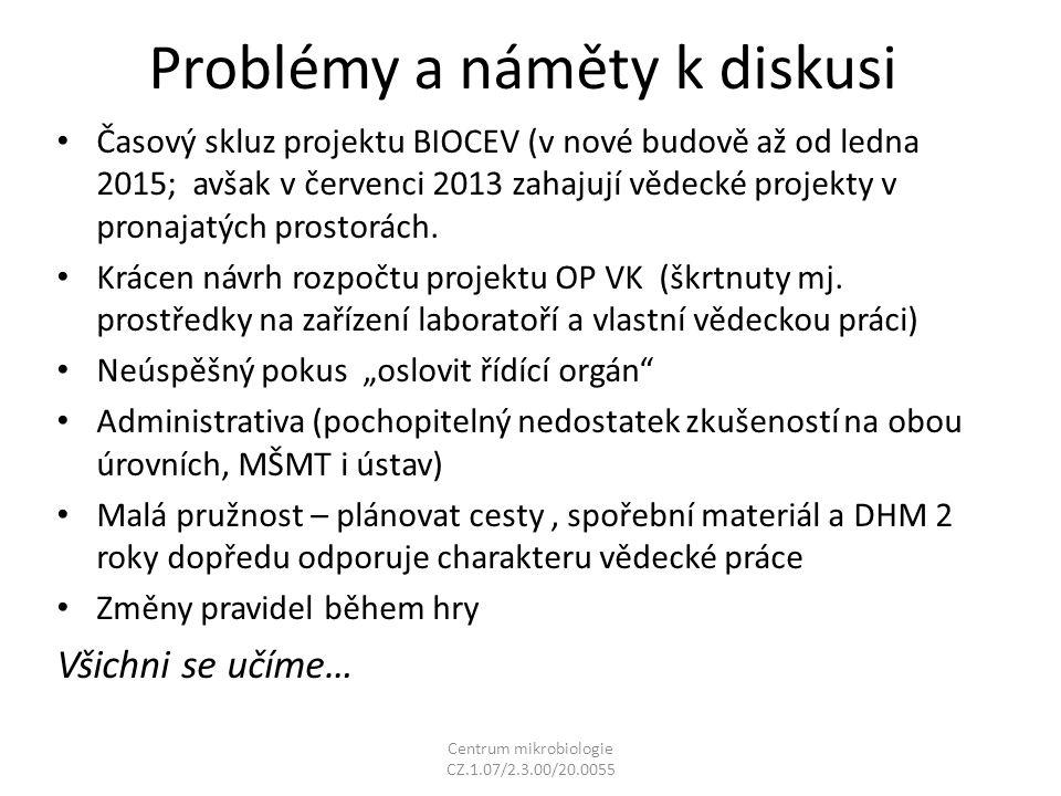 Problémy a náměty k diskusi Časový skluz projektu BIOCEV (v nové budově až od ledna 2015; avšak v červenci 2013 zahajují vědecké projekty v pronajatých prostorách.