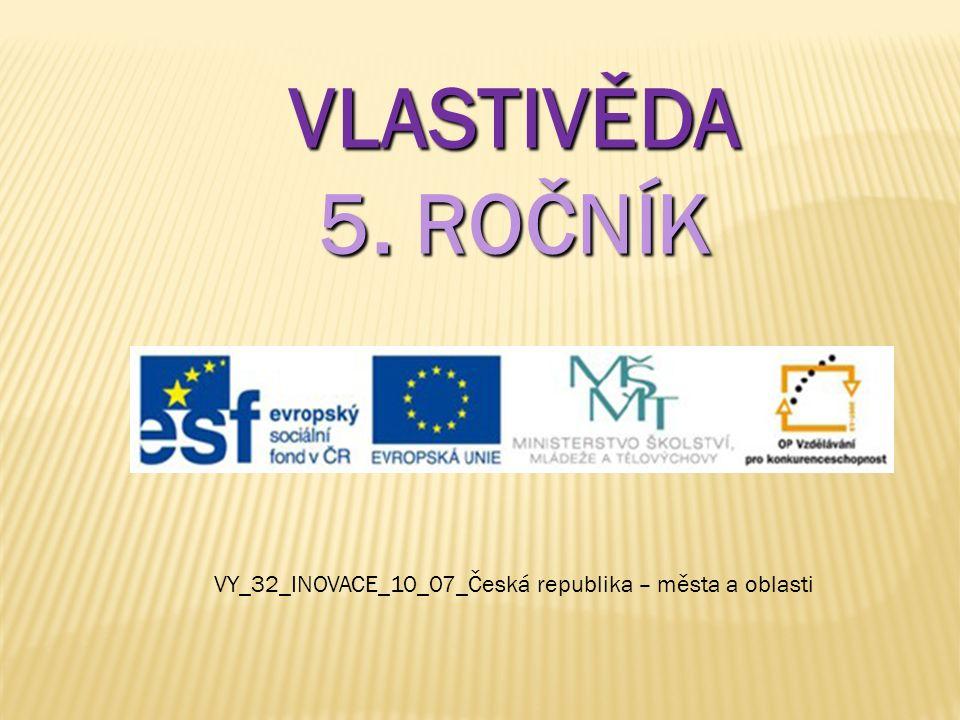VLASTIVĚDA 5. ROČNÍK VY_32_INOVACE_10_07_Česká republika – města a oblasti