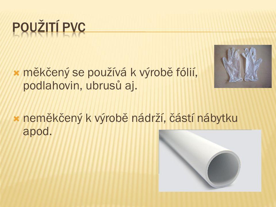 měkčený se používá k výrobě fólií, podlahovin, ubrusů aj.