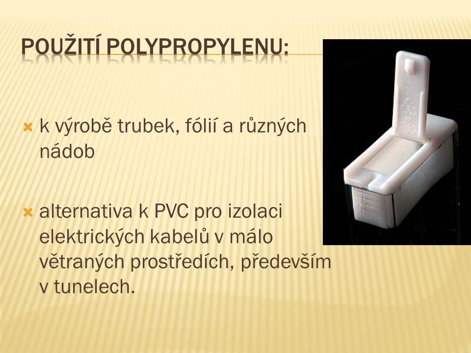  k výrobě trubek, fólií a různých nádob  alternativa k PVC pro izolaci elektrických kabelů v málo větraných prostředích, především v tunelech.
