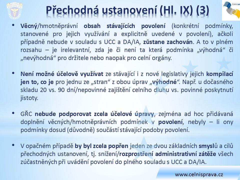 Věcný/hmotněprávní obsah stávajících povolení (konkrétní podmínky, stanovené pro jejich využívání a explicitně uvedené v povolení), ačkoli případně nebude v souladu s UCC a DA/IA, zůstane zachován.