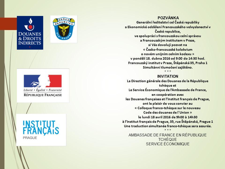 POZVÁNKA Generální ředitelství cel České republiky a Ekonomické oddělení Francouzského velvyslanectví v České republice, ve spolupráci s francouzskou celní správou a Francouzským institutem v Praze, si Vás dovolují pozvat na « Česko-francouzské kolokvium o novém unijním celním kodexu » v pondělí 18.