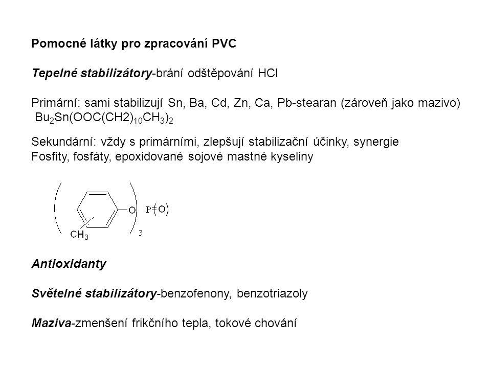 Pomocné látky pro zpracování PVC Tepelné stabilizátory-brání odštěpování HCl Primární: sami stabilizují Sn, Ba, Cd, Zn, Ca, Pb-stearan (zároveň jako m