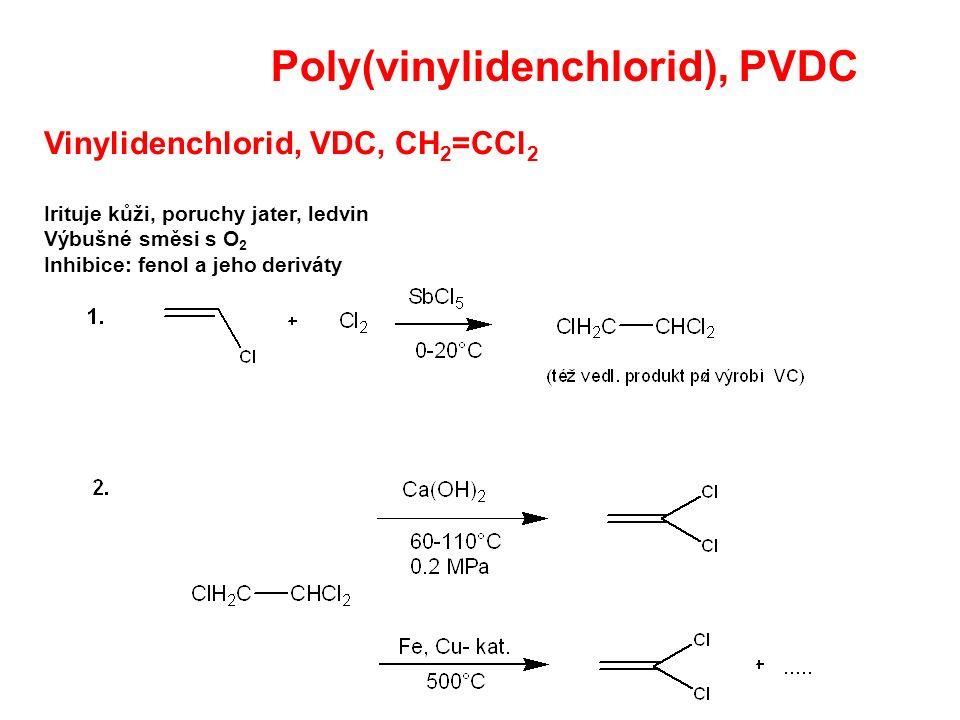 Poly(vinylidenchlorid), PVDC Vinylidenchlorid, VDC, CH 2 =CCl 2 Irituje kůži, poruchy jater, ledvin Výbušné směsi s O 2 Inhibice: fenol a jeho deriváty