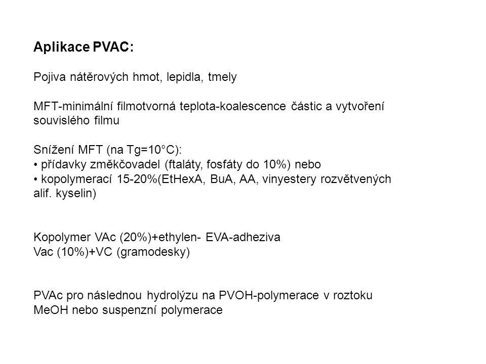 Aplikace PVAC: Pojiva nátěrových hmot, lepidla, tmely MFT-minimální filmotvorná teplota-koalescence částic a vytvoření souvislého filmu Snížení MFT (na Tg=10°C): přídavky změkčovadel (ftaláty, fosfáty do 10%) nebo kopolymerací 15-20%(EtHexA, BuA, AA, vinyestery rozvětvených alif.