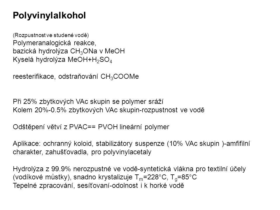 Polyvinylalkohol (Rozpustnost ve studené vodě) Polymeranalogická reakce, bazická hydrolýza CH 3 ONa v MeOH Kyselá hydrolýza MeOH+H 2 SO 4 reesterifika