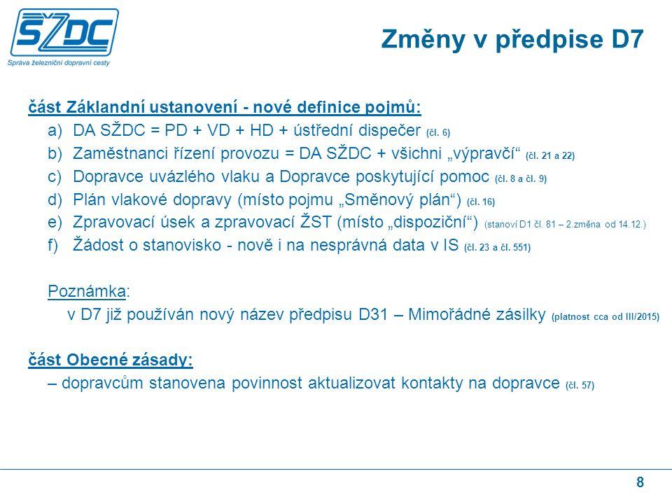 8 část Záklandní ustanovení - nové definice pojmů: a)DA SŽDC = PD + VD + HD + ústřední dispečer (čl. 6) b)Zaměstnanci řízení provozu = DA SŽDC + všich