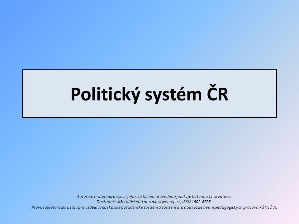 Politický systém ČR Autorem materiálu a všech jeho částí, není-li uvedeno jinak, je Kateřina Charvátová.