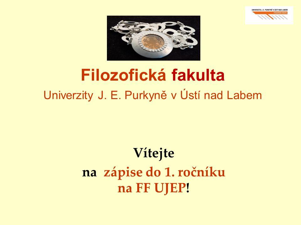 Filozofická fakulta Univerzity J.E. Purkyně v Ústí nad Labem Vítejte na zápise do 1.