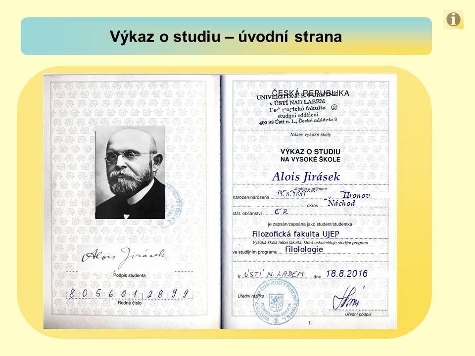 Výkaz o studiu – úvodní strana 18.8.2016 Alois Jirásek 23. 8. 1851 Hronov Náchod