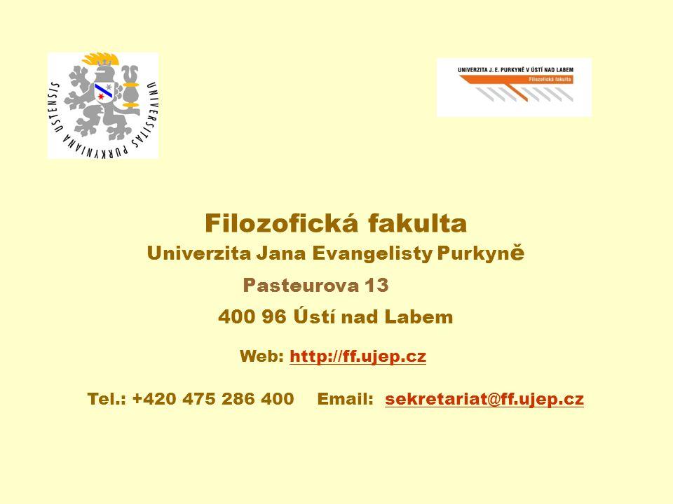 Filozofická fakulta Univerzita Jana Evangelisty Purkyn ě 400 96 Ústí nad Labem Web: http://ff.ujep.czhttp://ff.ujep.cz Tel.: +420 475 286 400 Email: sekretariat@ff.ujep.czsekretariat@ff.ujep.cz Pasteurova 13