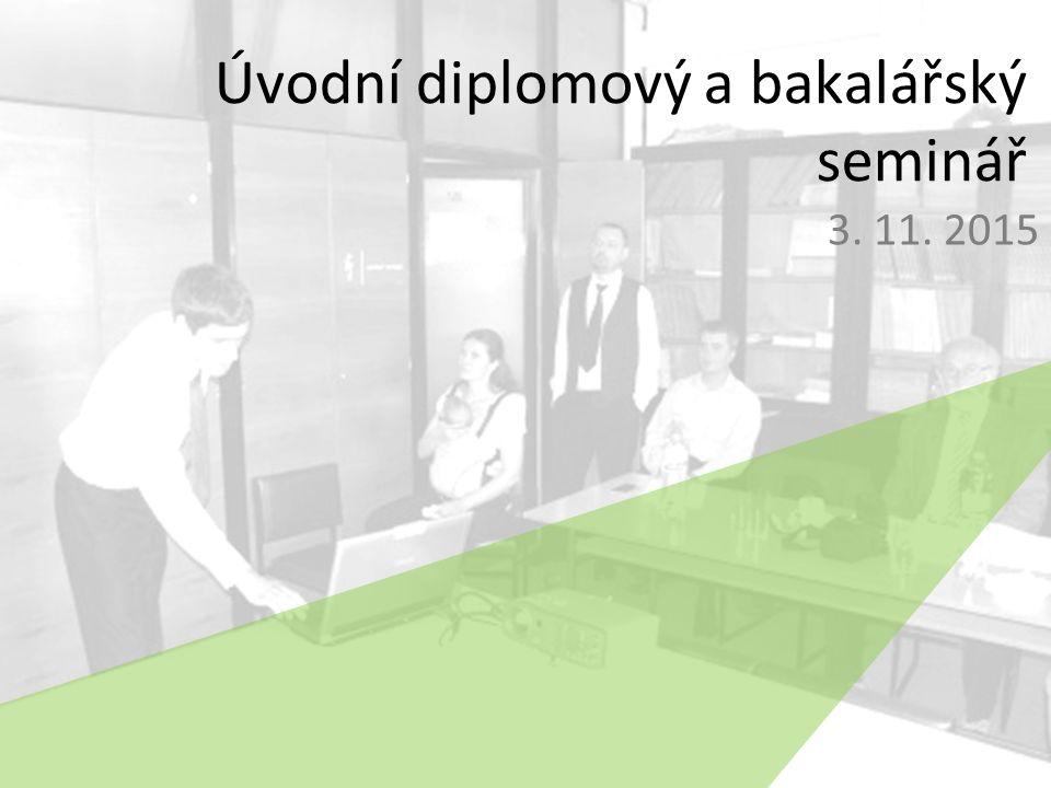 Úvodní diplomový a bakalářský seminář 3. 11. 2015