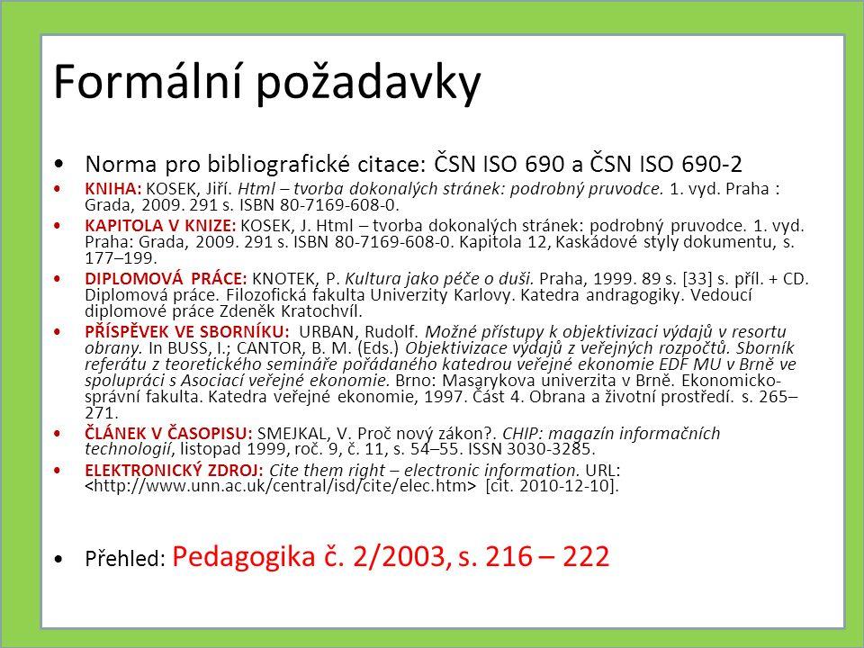Formální požadavky Norma pro bibliografické citace: ČSN ISO 690 a ČSN ISO 690-2 KNIHA: KOSEK, Jiří.