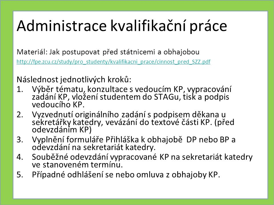 Článek 54 - Zadání kvalifikační práce /KP/ (1) Student zpracovává KP na základě zadání KP, které obdrží nejpozději šest měsíců před termínem odevzdání KP.