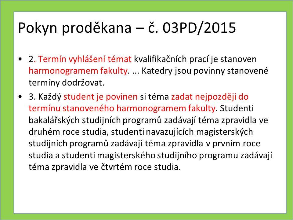 Pokyn proděkana – č.03PD/2015 4. Součástí zadání práce je plánované datum odevzdání.