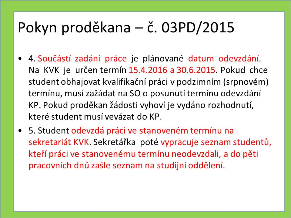 Pokyn proděkana – č. 03PD/2015 4. Součástí zadání práce je plánované datum odevzdání.