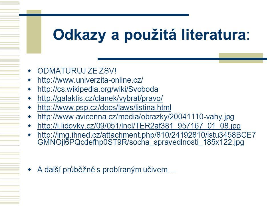 Odkazy a použitá literatura:  ODMATURUJ ZE ZSV!  http://www.univerzita-online.cz/  http://cs.wikipedia.org/wiki/Svoboda  http://galaktis.cz/clanek