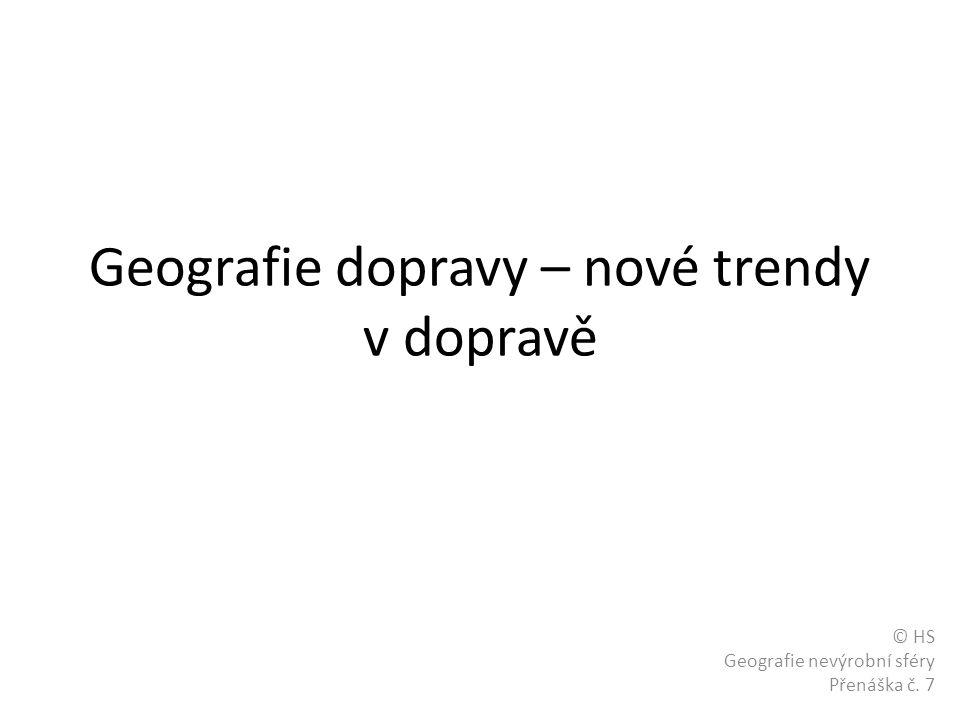 Geografie dopravy – nové trendy v dopravě © HS Geografie nevýrobní sféry Přenáška č. 7