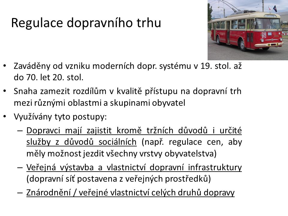 Regulace dopravního trhu Zaváděny od vzniku moderních dopr.