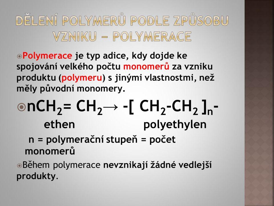  Polymerace je typ adice, kdy dojde ke spojování velkého počtu monomerů za vzniku produktu (polymeru) s jinými vlastnostmi, než měly původní monomery